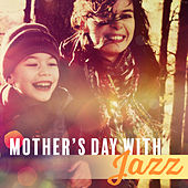 Mother's Day with Jazz – Smooth Jazz, New Relaxing Jazz 2017, Pure Instrumental, Jazz Lounge, Piano by Light Jazz Academy
