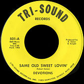 Same Old Sweet Lovin' b/w The Devil's Gotten Into By Baby by The Devotions