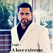 A Love Extreme by Lugo