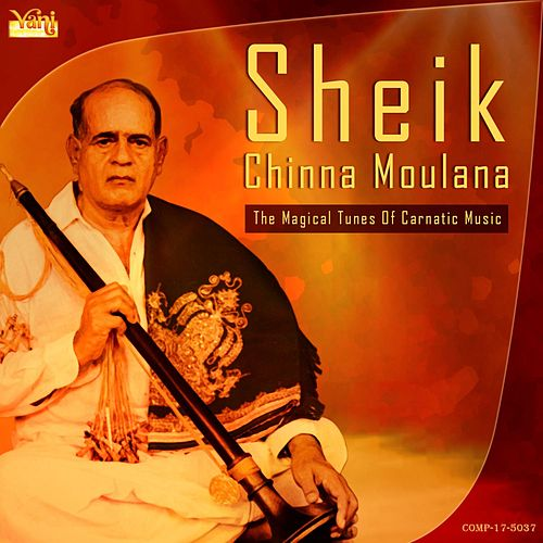 Sheik Chinna Moulana - The Magical Tunes of Carnatic Music by Kannan