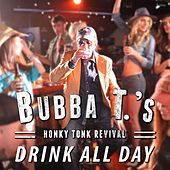 Drink All Day by Bubba T.'s Honky Tonk Revival