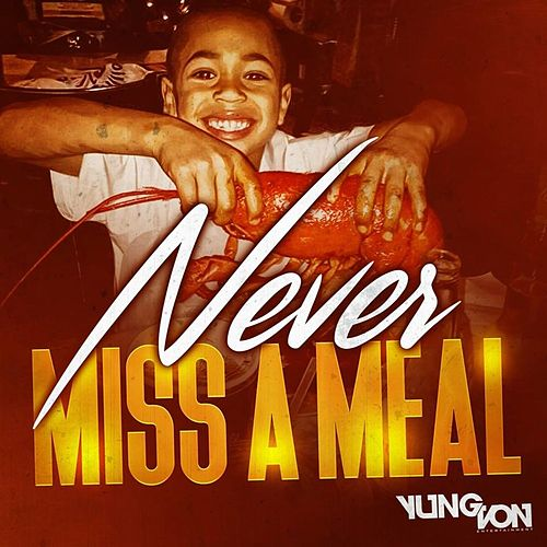 Never Miss a Meal by Yung Von