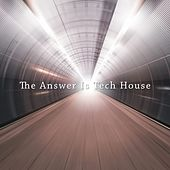 The Answer Is Tech House by Various Artists