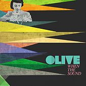 When the Sound by Olive