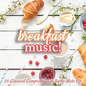Breakfast Music! 16 Classical Compositions to Softly Wake Up by Various Artists