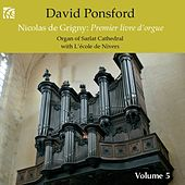 De Grigny: French Organ Music, Vol. 5 by David Ponsford