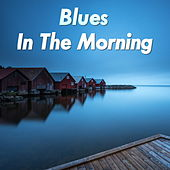 Blues In The Morning by Various Artists
