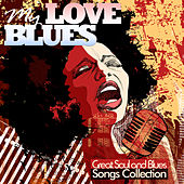 My Love Blues: Great Soul and Blues Songs Collection (Original Versions) von Various Artists