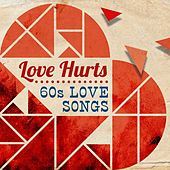 Love Hurts - 60's Love Songs by Various Artists