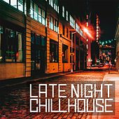 Late Night Chill House (Chill House, Deep House & Soulful for Sunset) by Various Artists