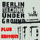 BERLIN TECHNO UNDERGROUND (Plus Edition) by Various Artists