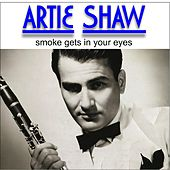 Artie Shaw - Smoke Gets in Your Eyes (Digitally Remastered) by Artie Shaw