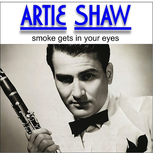 Play & Download Artie Shaw - Smoke Gets in Your Eyes (Digitally Remastered) by Artie Shaw | Napster