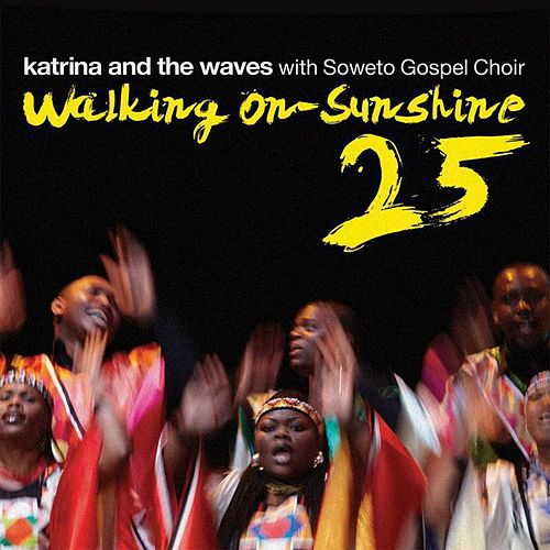 Walking on Sunshine (with Soweto Gospel Choir) (25th Anniversary Edition) by Katrina and the Waves