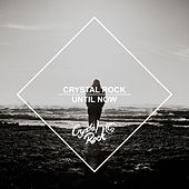 Crystal Rock - Until Now by Various Artists