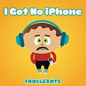 I Got No Iphone by Foozlebots