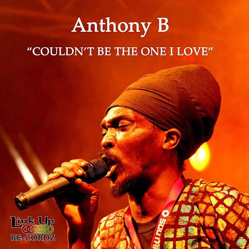 Couldn't Be the One I Love by Anthony B
