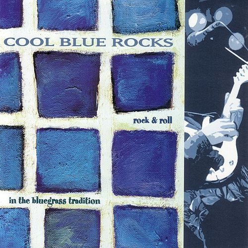 Play & Download Cool Blue Rocks: Rock 'N' Roll in the Bluegrass Tradition by Various Artists | Napster