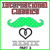 Play & Download International Classics Remix - Part 3 by Various Artists | Napster
