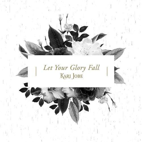 Let Your Glory Fall (Radio Version) by Kari Jobe