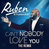 Can't Nobody Love You (The Remix) by Ruben Studdard