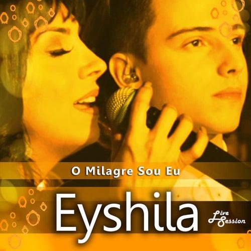 Eyshila - O Milagre Sou Eu (Live Session) 2017