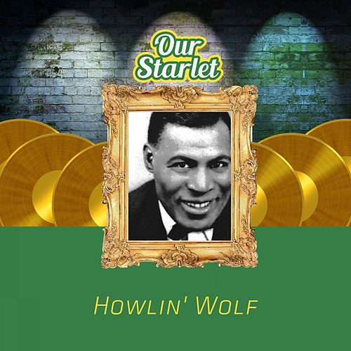 Our Starlet by Howlin' Wolf