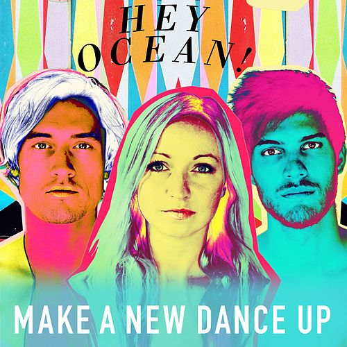 Make a New Dance Up by Hey Ocean!