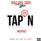 Tap'n (Remix) [feat. Syrup] by Ralph Dog
