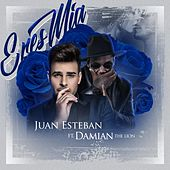 Eres Mia (feat. Damian the Lion) by Juan Esteban