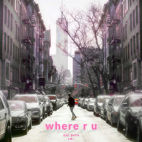 Where R U by Kill Paris