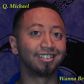 Wanna Be by Q. Michael