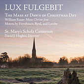 Lux Fulgebit: The Mass at Dawn of Christmas Day by St Mary's Schola Cantorum