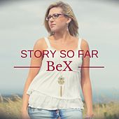 Story So Far by Bex