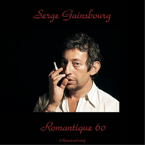 Romantique 60 (Remastered 2017) de Serge Gainsbourg