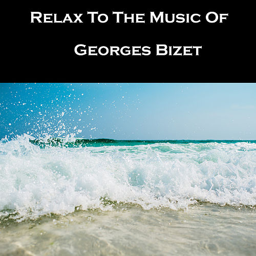 Play & Download Relax To The Music Of Georges Bizet by Georges Bizet | Napster