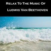 Relax To The Music Of Ludwig Van Beethoven by Ludwig van Beethoven