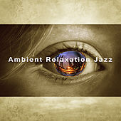 Ambient Relaxation Jazz – Smooth Sounds of Jazz, Rest with Mellow Music, Best Background Piano by Restaurant Music Songs