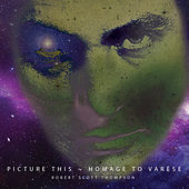 Picture This: Homage to Varèse by Robert Scott Thompson