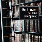 Beethoven for Mind Development – Classical Music to Relief Stress, Focus on Study, Learning Fast by Classical Chill Out