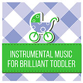Instrumental Music for Brilliant Toddler – Einstein Effect, Brain Power, Education & Fun, Classical Music for Kids, Bach, Mozart by All Kids Music Revolution Baby Music