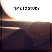 Time to Study – Classical Music to Help Focus, Good Way to Study, Learning Fast, Piano Music by Studying Music Group