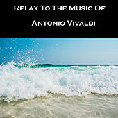 Relax To The Music Of Antonio Vivaldi by Anastasi