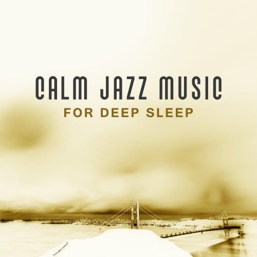 Calm Jazz Music for Deep Sleep – Time to Relax with Jazz Music, Stress Relief, Calm Sleep All Night, Instrumental Jazz by Jazz for A Rainy Day