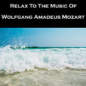 Relax To The Music Of Wolfgang Amadeus Mozart by Anastasi