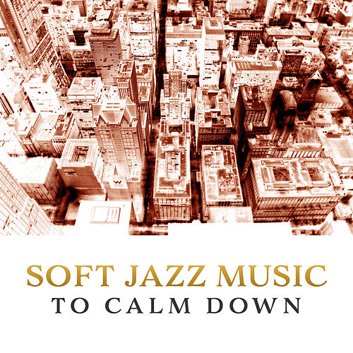Soft Jazz Music to Calm Down – Easy Listening Jazz Music, Piano Relaxation, Instrumental Sounds to Rest by Gold Lounge