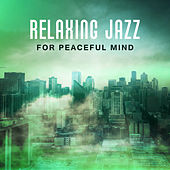 Relaxing Jazz for Peaceful Mind – Stress Relief, Jazz Music to Calm Down & Relax, Easy Listening by Smooth Jazz Park