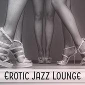 Erotic Jazz Lounge – Sexy Jazz Instrumental, Chilled Jazz, Sensual Piano, Romantic Music by New York Jazz Lounge