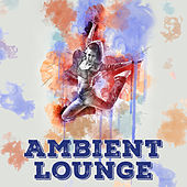 Ambient Lounge – Chill Out Music, Deep Chillout, Relax & Chill, Electronic Chillout Lounge by Electro Lounge All Stars
