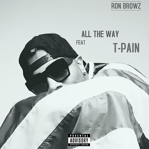 All The Way (feat. T-Pain) by Ron Browz